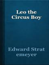 Leo the Circus Boy By Edward Stratemeyer