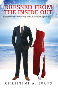 Dressed from the Inside Out: Equipped to Live Victoriously and Advance the Kingdom of God