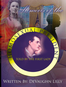 Memoirs of the Homosexual President: Told by the First Lady By DeVaughn Lilly