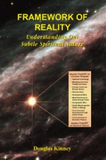 Framework of Reality: Understanding Our Subtle Spiritual Nature