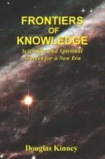 Frontiers of Knowledge: Scientific and Spiritual Sources for a New Era