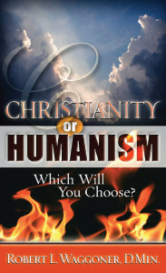 Christianity or Humanism: Which Will You Choose? By Robert L. Waggoner, D.Min.