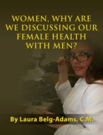 Women, Why Are We Discussing Our Female Health With Men?