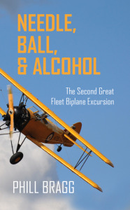 Needle, Ball, and Alcohol: The Second Great Fleet Biplane Excursion By Phill Bragg