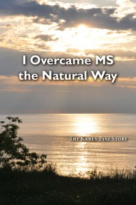 I Overcame MS the Natural Way By Karen Pine