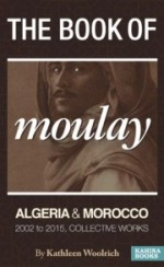 The Book of Moulay: Algeria and Morocco 2002 to 2015, Collective Works