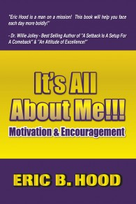 It's All About ME: Motivation and Encouragement By Eric B. Hood
