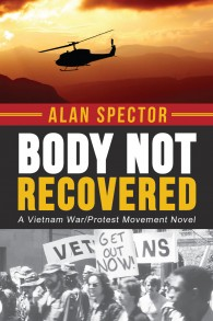 Body Not Recovered: A Vietnam War/Protest Movement Novel By Alan Spector