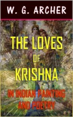 The Loves of Krishna: In Indian Painting and Poetry (Illustrated)