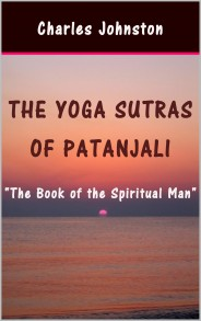 The Yoga Sutras of Patanjali :  The Book of the Spiritual Man By Charles Johnston