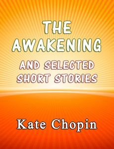 The Awakening and the Selected Short Stories By Kate Chopin