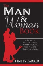 The Man & Woman Book: A Path to Better Looks, Better Health, and a More Skillful Lover