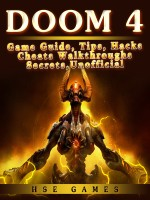 Doom 4 Game Guide, Tips, Hacks Cheats Walkthroughs Secrets, Unofficial