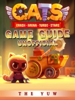 Cats Crash Arena Turbo Stars Game Guide Unofficial