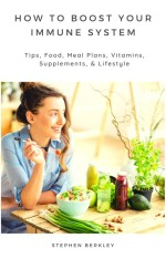 How to Boost Your Immune System: Tips, Food, Meal Plans, Vitamins, Supplements, & Lifestyle Guide