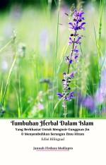 Tumbuhan Herbal Dalam Islam Yang Berkhasiat Untuk Mengusir Gangguan Jin & Menyembuhan Serangan Ilmu Hitam Edisi Bilingual