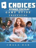Choices Stories you Play Game Guide Unofficial