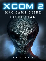Xcom 2 Mac Game Guide Unofficial