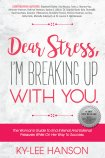 Dear Stress, I'm Breaking up with You By Ky-Lee Hanson