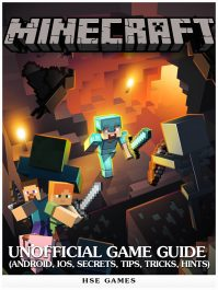 Minecraft Unofficial Game Guide (Android, iOS, Secrets, Tips, Tricks, Hints) By Hse Games
