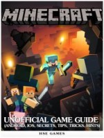 Minecraft Unofficial Game Guide (Android, iOS, Secrets, Tips, Tricks, Hints)