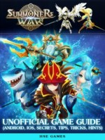 Summoner's War Unofficial Game Guide (Android, iOS, Secrets, Tips, Tricks, Hints)