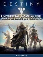 Destiny Unofficial Game Guide (Android, iOS, Secrets, Tips, Hints, Tricks)