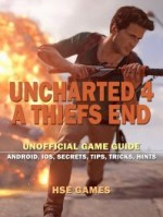Uncharted 4 A Thief's End Unofficial Game Guide (Android, Ios, Secrets, Tips, Tricks, Hints)