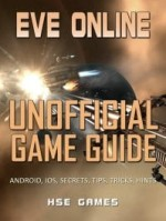 Eve Online Unofficial Game Guide Android, Ios, Secrets, Tips, Tricks, Hints