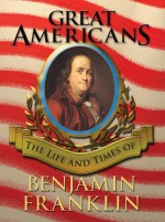 Great Americans: Ben Franklin: Read Along or Enhanced eBook