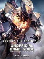 Destiny the Taken King Unofficial Game Guide Android, Ios, Secrets, Tips, Tricks, Hints