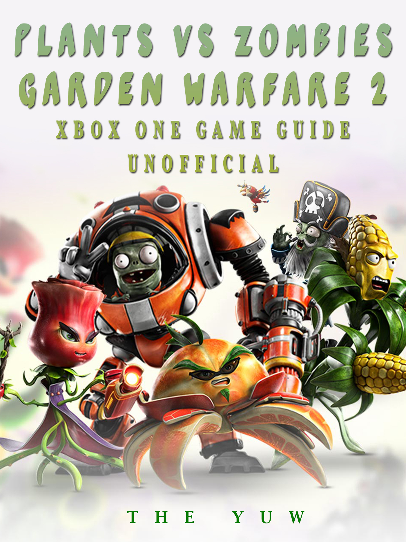 Plants Vs Zombies Garden Warfare 2 Xbox One Game Guide Unofficial