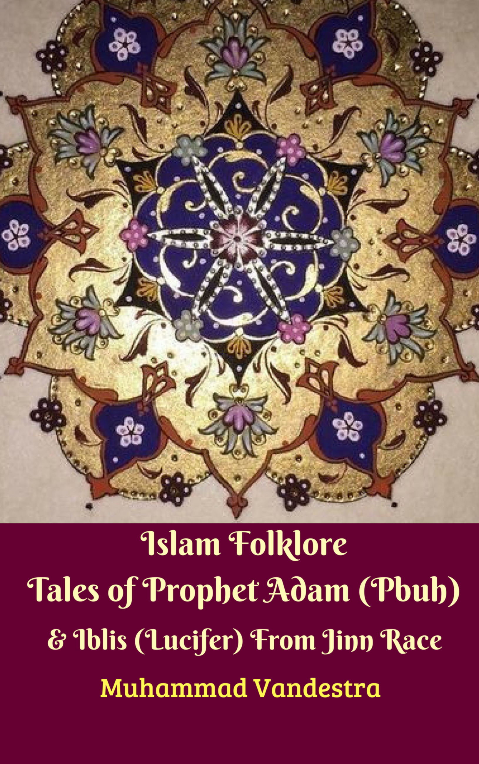 Islam Folklore Tales of Prophet Adam (Pbuh) & Iblis (Lucifer) From Jinn Race By Muhammad Vandestra