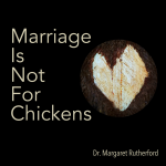 Marriage Is Not For Chickens