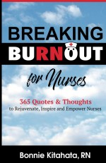 Breaking Burnout for Nurses: 365 Quotes & Thoughts to Rejuvenate, Inspire and Empower Nurses