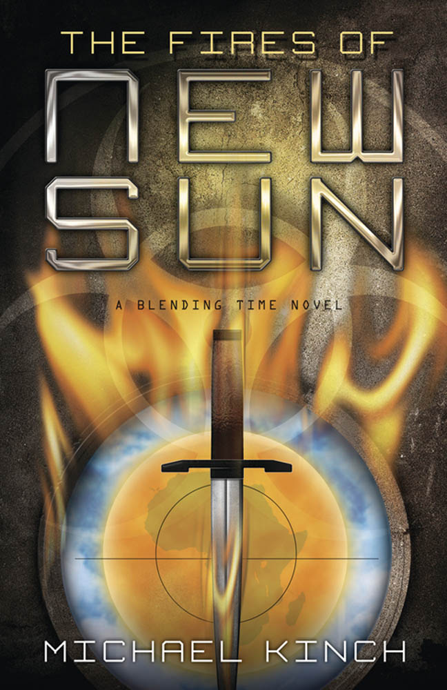 The Fires of New Sun: A Blending Time Novel By Michael Kinch