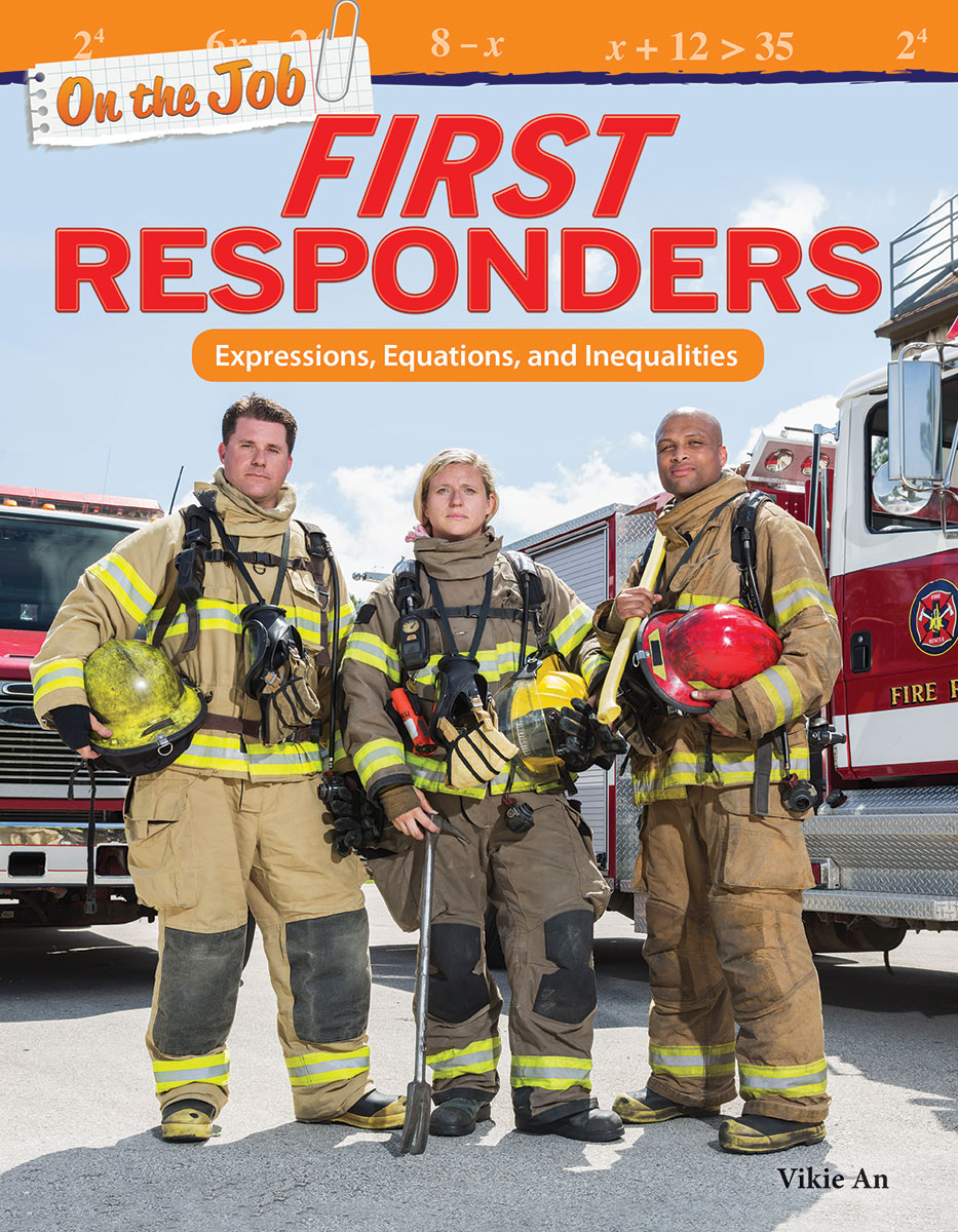 On the Job: First Responders: Expressions, Equations, and Inequalities By Vikie An