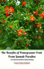 The Benefits of Pomegranate Fruit from Jannah Paradise For Mental Health & Body Healing