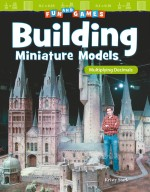 Fun and Games: Building Miniature Models: Multiplying Decimals: Read-along ebook