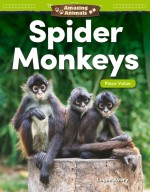 Amazing Animals: Spider Monkeys: Place Value: Read-along ebook