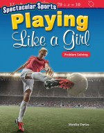 Spectacular Sports: Playing Like a Girl: Problem Solving: Read-along ebook
