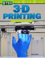 STEM: 3-D Printing: Adding and Subtracting Fractions: Read-along ebook