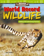 Amazing Animals: World Record Wildlife: Adding and Subtracting Fractions: Read-along ebook