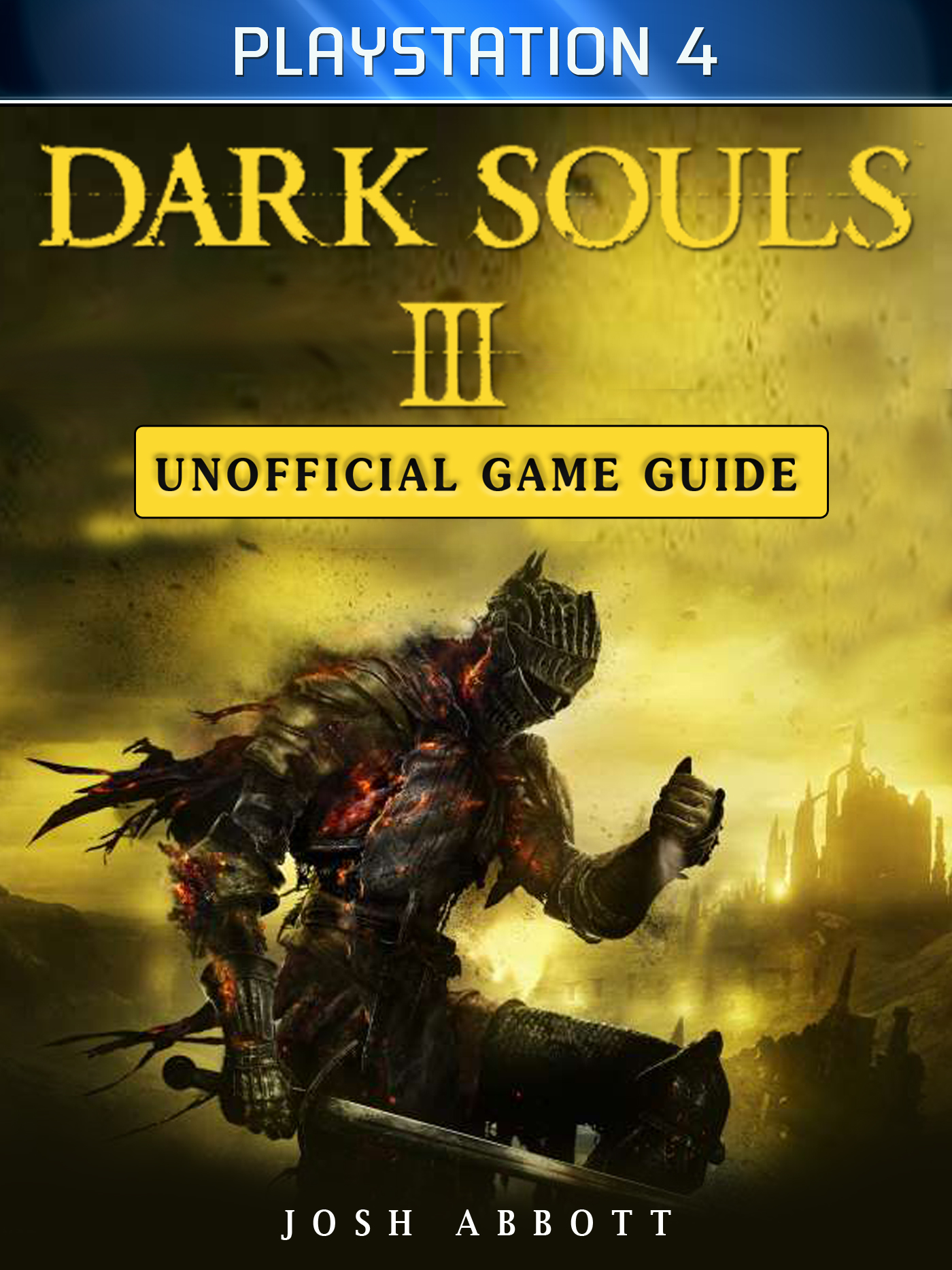 Dark Souls III Playstation 4 Unofficial Game Guide