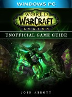 World of Warcraft Legion Windows PC Unofficial Game Guide
