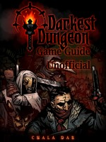 Darkest Dungeon Game Guide Unofficial