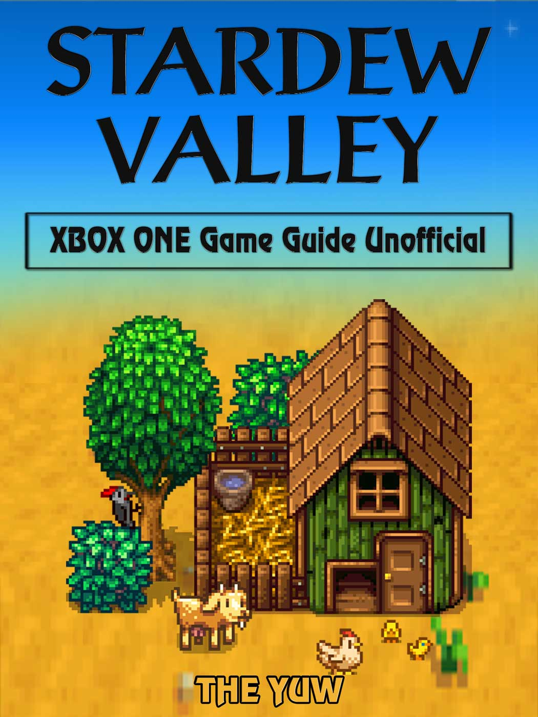 Stardew Valley Xbox One Game Guide Unofficial By The Yuw