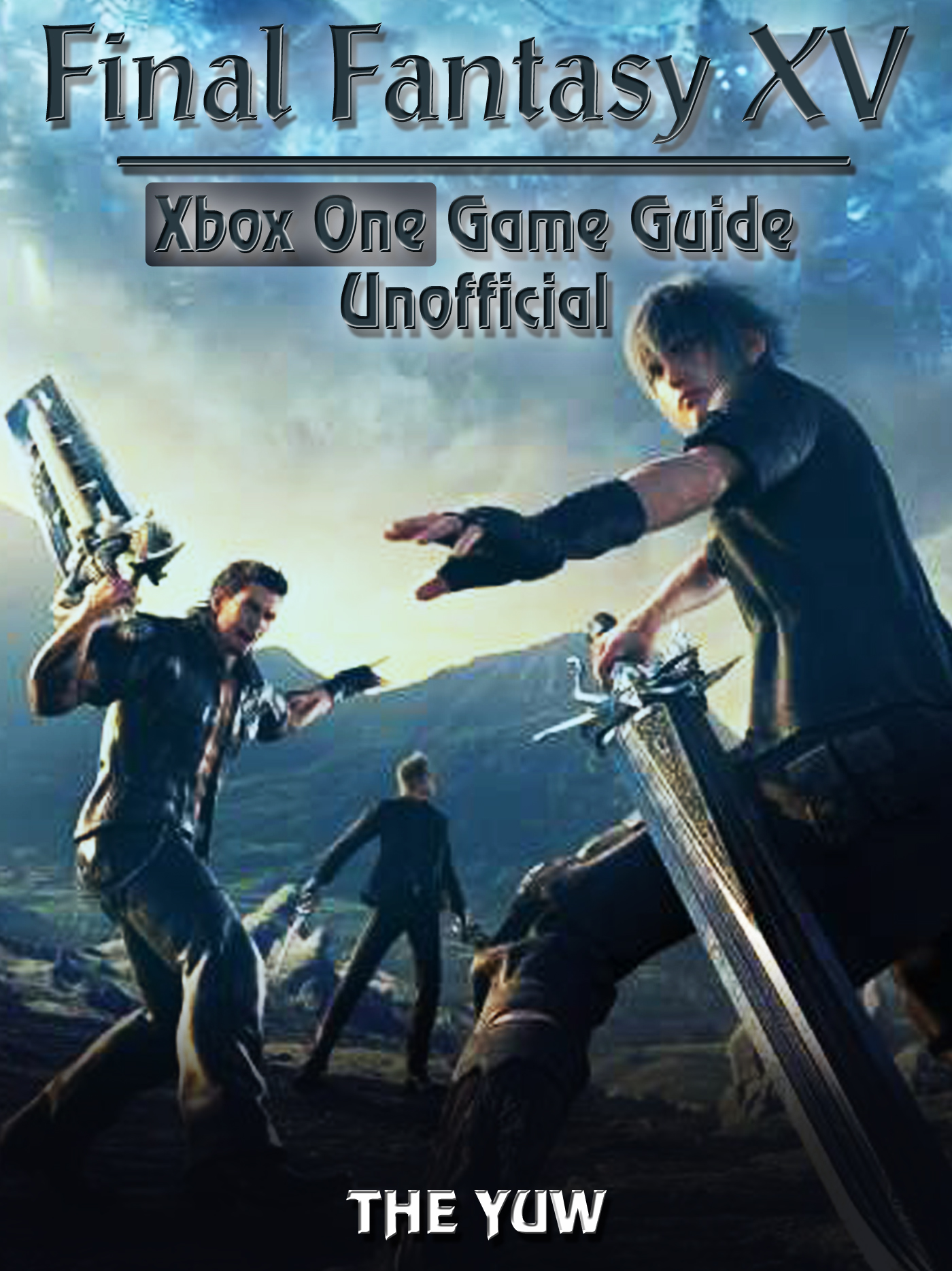 Final Fantasy XV Xbox One Game Guide Unofficial