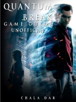 Quantum Break Game Guide Unofficial