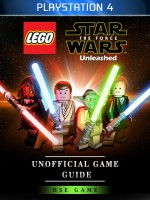 Lego Star Wars The Force Unleashed PlayStation 4 Unofficial Game Guide